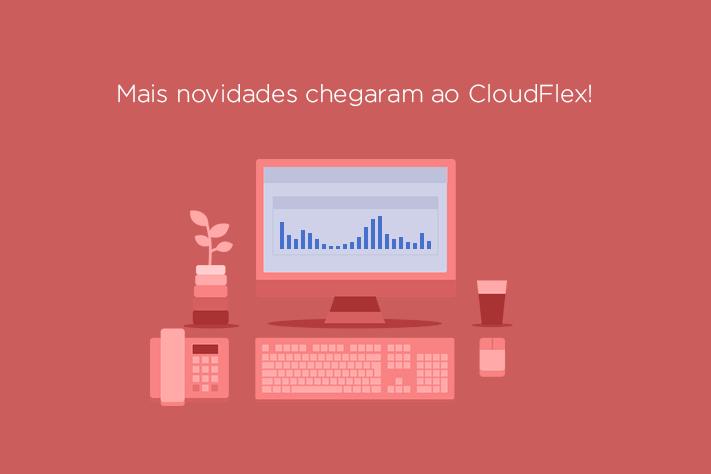 O CloudFlex tem novidade! Veja a nova funcionalidade