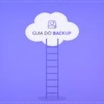 Guia do Backup: Como manter seus dados seguros, acessíveis e íntegros