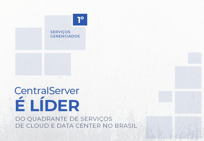 A CentralServer é líder do Quadrante de Serviços de Cloud e Data Center no Brasil