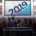 Gartner prevê que o crescimento do mercado de SaaS seguirá forte em 2019