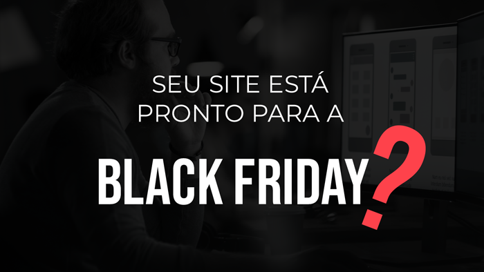 A Black Friday está chegando, seu site está preparado?